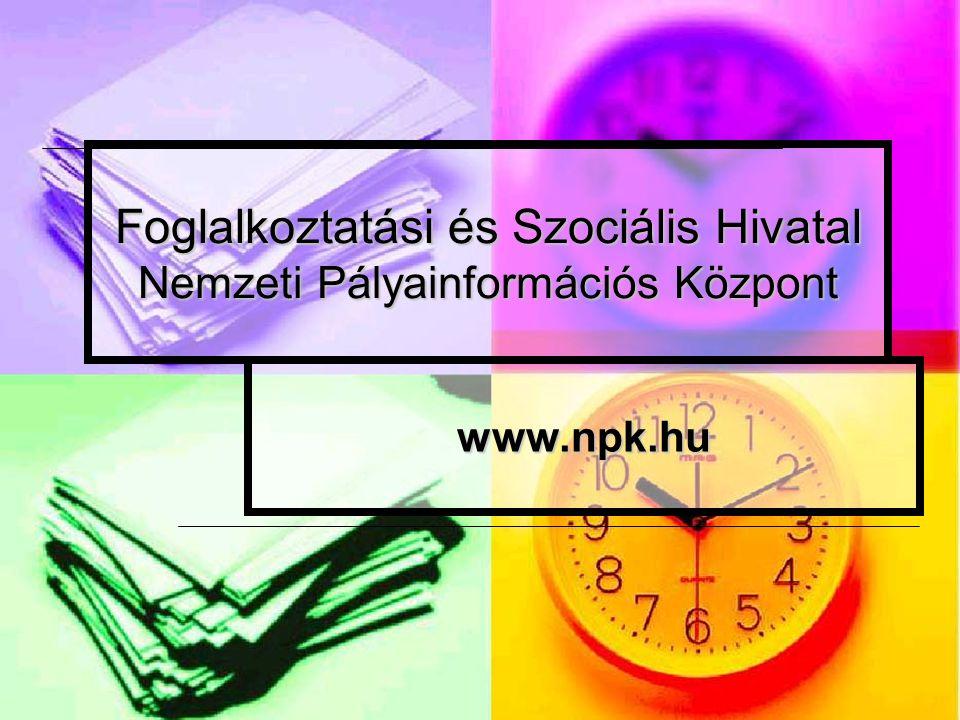 Foglalkoztatási és Szociális Hivatal Nemzeti Pályainformációs Központ www.npk.hu