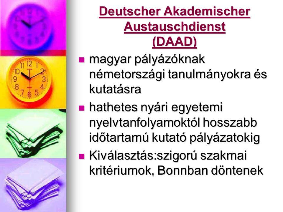 Deutscher Akademischer Austauschdienst (DAAD) magyar pályázóknak németországi tanulmányokra és kutatásra magyar pályázóknak németországi tanulmányokra és kutatásra hathetes nyári egyetemi nyelvtanfolyamoktól hosszabb időtartamú kutató pályázatokig hathetes nyári egyetemi nyelvtanfolyamoktól hosszabb időtartamú kutató pályázatokig Kiválasztás:szigorú szakmai kritériumok, Bonnban döntenek Kiválasztás:szigorú szakmai kritériumok, Bonnban döntenek