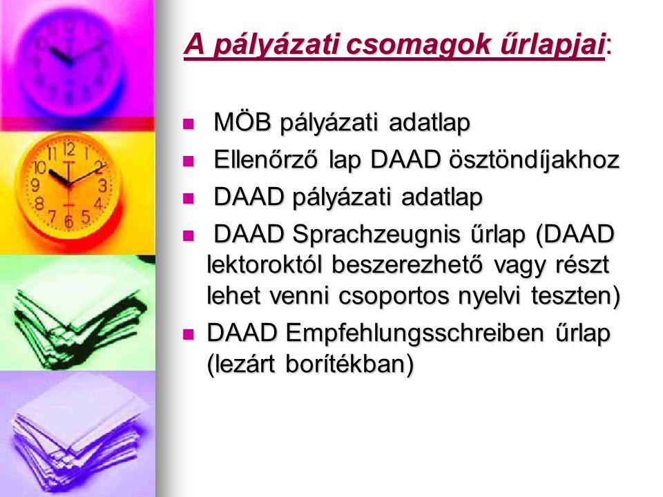 A pályázati csomagok űrlapjai: MÖB pályázati adatlap MÖB pályázati adatlap Ellenőrző lap DAAD ösztöndíjakhoz Ellenőrző lap DAAD ösztöndíjakhoz DAAD pályázati adatlap DAAD pályázati adatlap DAAD Sprachzeugnis űrlap (DAAD lektoroktól beszerezhető vagy részt lehet venni csoportos nyelvi teszten) DAAD Sprachzeugnis űrlap (DAAD lektoroktól beszerezhető vagy részt lehet venni csoportos nyelvi teszten) DAAD Empfehlungsschreiben űrlap (lezárt borítékban) DAAD Empfehlungsschreiben űrlap (lezárt borítékban)