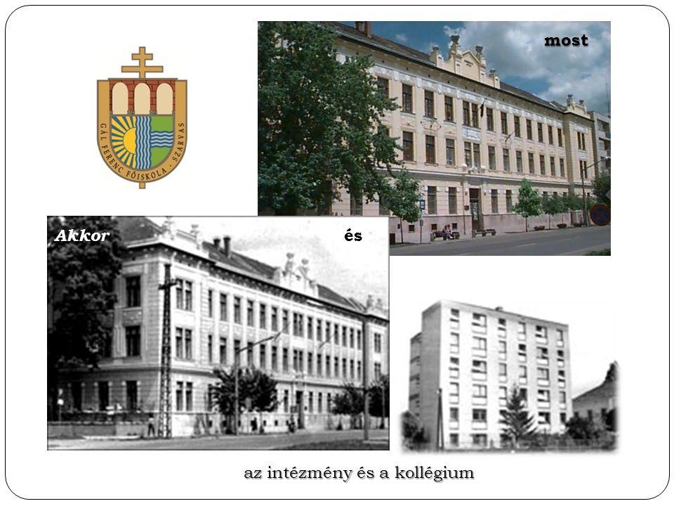 Akkor és most az intézmény és a kollégium