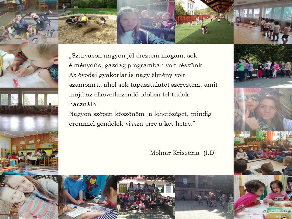"""""""Szarvason nagyon jól éreztem magam, sok élménydús, gazdag programban volt részünk. Az óvodai gyakorlat is nagy élmény volt számomra, ahol sok tapaszt"""
