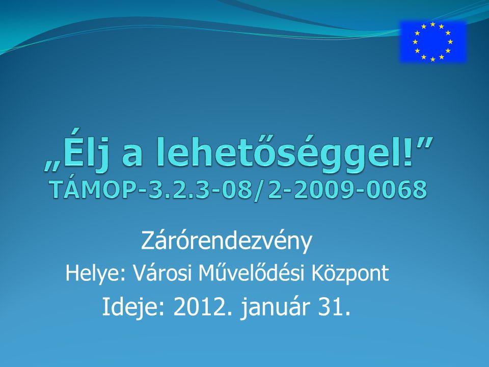 """""""Élj a lehetőséggel! TÁMOP-3.2.3-08/2-2009-0068"""