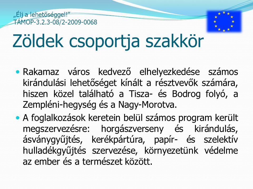 """""""Élj a lehetőséggel! TÁMOP-3.2.3-08/2-2009-0068 Zöldek csoportja szakkör Rakamaz város kedvező elhelyezkedése számos kirándulási lehetőséget kínált a résztvevők számára, hiszen közel található a Tisza- és Bodrog folyó, a Zempléni-hegység és a Nagy-Morotva."""