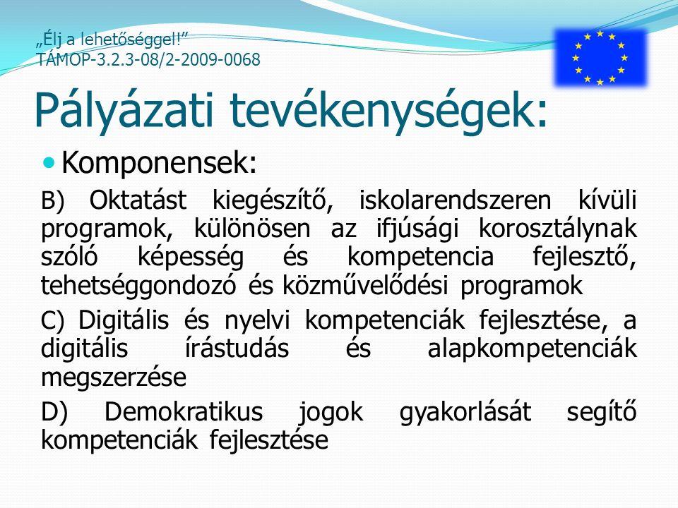 """""""Élj a lehetőséggel! TÁMOP-3.2.3-08/2-2009-0068 Digitális és nyelvi kompetencia képzés Digitális kompetencia képzés: 10 csoport, csoportonként 8 fővel, 100 órában Nyelvi kompetencia képzések: - Angol nyelvi képzés: 7 csoportban, csoportonként 10 fővel, 100 órában - Német nyelvi képzés: 3 csoportban, csoportonként 10 fővel, 100 órában"""