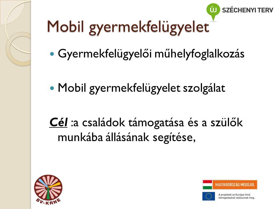 Mobil gyermekfelügyelet Gyermekfelügyelői műhelyfoglalkozás Mobil gyermekfelügyelet szolgálat Cél :a családok támogatása és a szülők munkába állásának segítése,