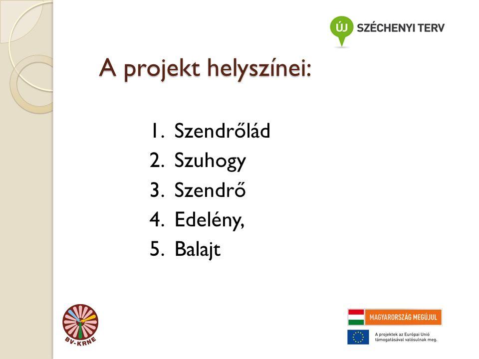 A projekt helyszínei: A projekt helyszínei: 1. Szendrőlád 2.