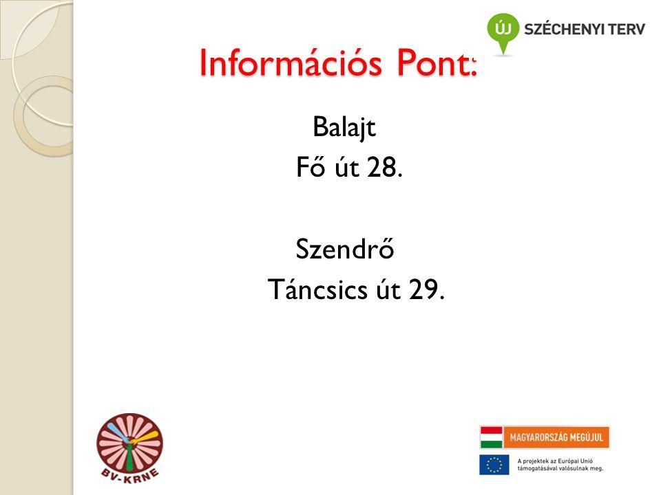 Információs Pont: Információs Pont: Balajt Fő út 28. Szendrő Táncsics út 29.