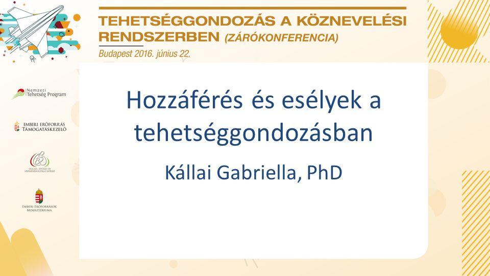 Hozzáférés és esélyek a tehetséggondozásban Kállai Gabriella, PhD