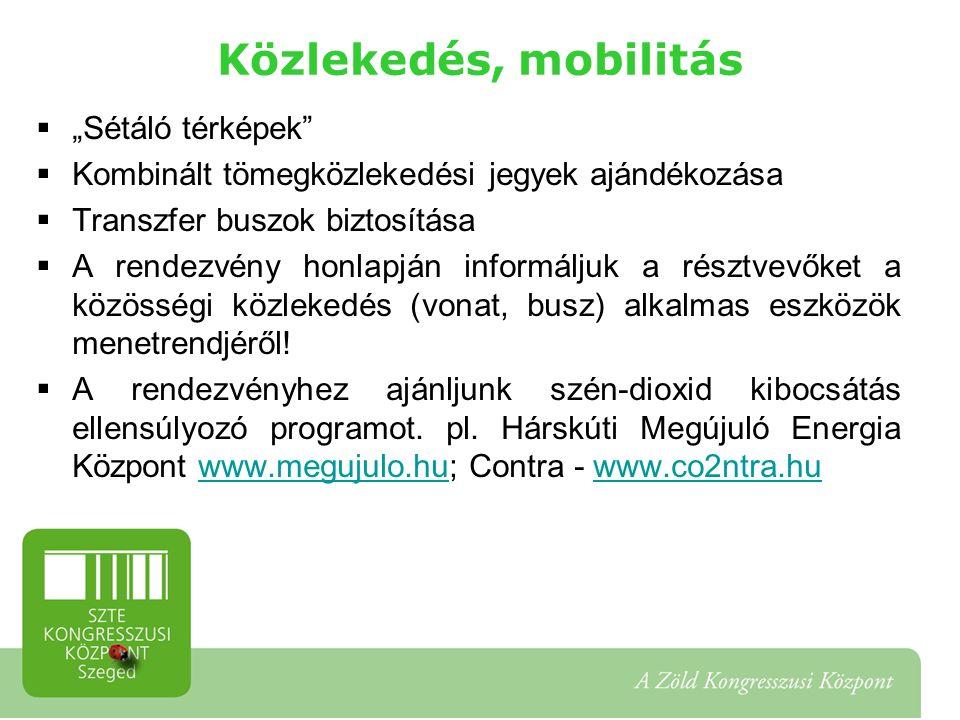 """Közlekedés, mobilitás  """"Sétáló térképek  Kombinált tömegközlekedési jegyek ajándékozása  Transzfer buszok biztosítása  A rendezvény honlapján informáljuk a résztvevőket a közösségi közlekedés (vonat, busz) alkalmas eszközök menetrendjéről."""