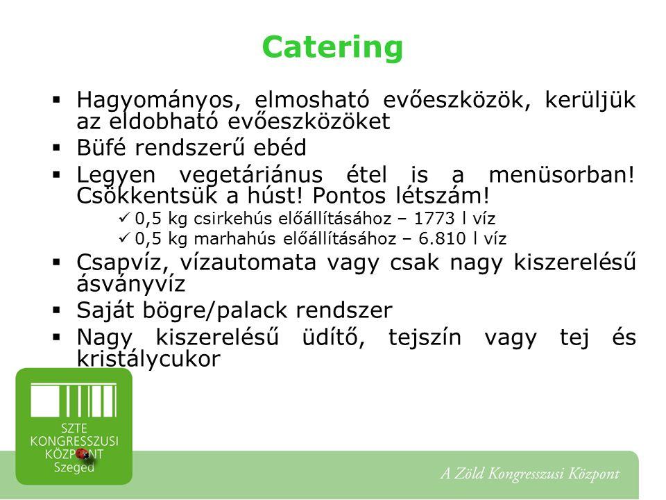 Catering  Hagyományos, elmosható evőeszközök, kerüljük az eldobható evőeszközöket  Büfé rendszerű ebéd  Legyen vegetáriánus étel is a menüsorban.