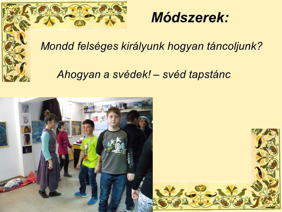 Ahogyan a svédek! – svéd tapstánc Módszerek: Mondd felséges királyunk hogyan táncoljunk?
