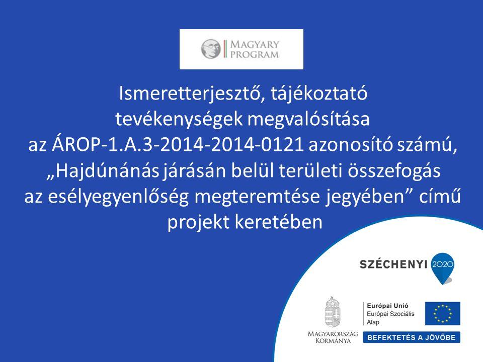 """Ismeretterjesztő, tájékoztató tevékenységek megvalósítása az ÁROP-1.A.3-2014-2014-0121 azonosító számú, """"Hajdúnánás járásán belül területi összefogás az esélyegyenlőség megteremtése jegyében című projekt keretében"""