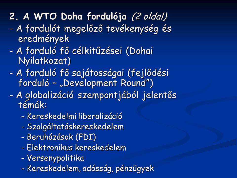 2. A WTO Doha fordulója (2 oldal) - A fordulót megelőző tevékenység és eredmények - A forduló fő célkitűzései (Dohai Nyilatkozat) - A forduló fő saját