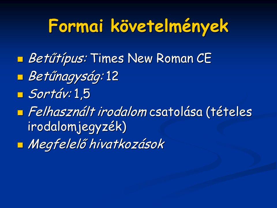 Formai követelmények Betűtípus: Times New Roman CE Betűnagyság: 12 Sortáv: 1,5 Felhasznált irodalom csatolása (tételes irodalomjegyzék) Megfelelő hivatkozások
