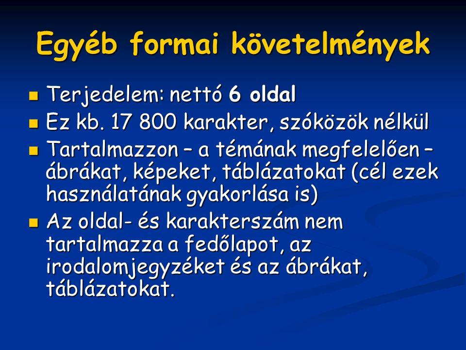 Egyéb formai követelmények Terjedelem: nettó 6 oldal Ez kb.