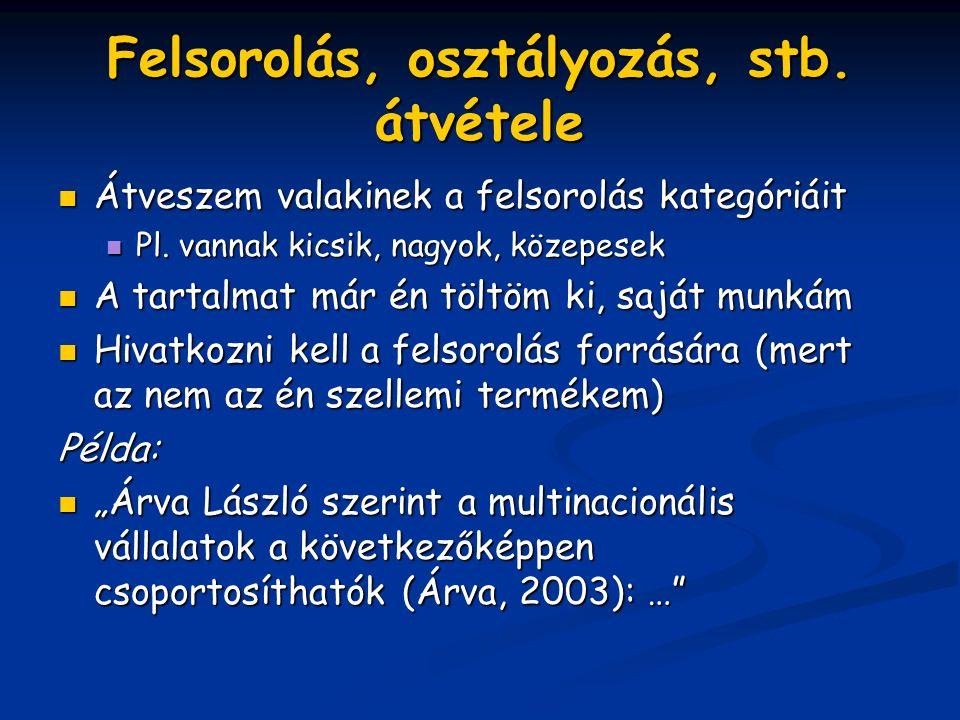 Felsorolás, osztályozás, stb. átvétele Átveszem Átveszem valakinek a felsorolás kategóriáit Pl.