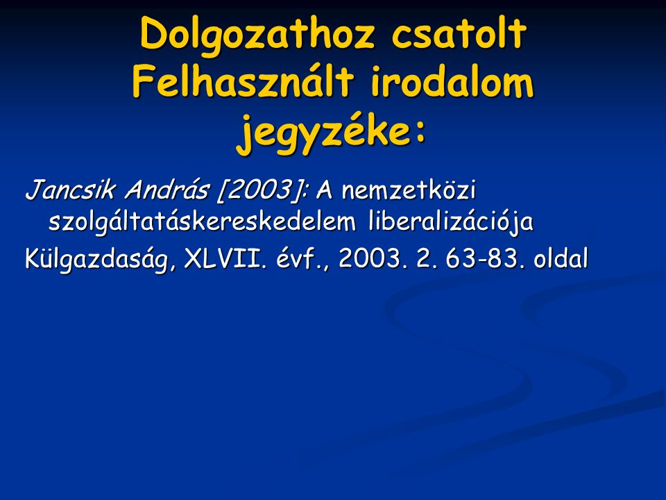 Dolgozathoz csatolt Felhasznált irodalom jegyzéke: Jancsik András [2003]: A nemzetközi szolgáltatáskereskedelem liberalizációja Külgazdaság, XLVII.