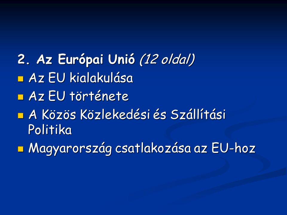 2. Az Európai Unió (12 oldal) Az EU kialakulása Az EU kialakulása Az EU története Az EU története A Közös Közlekedési és Szállítási Politika A Közös K