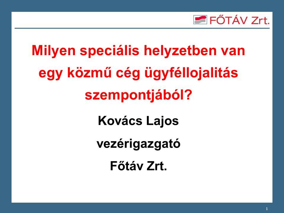 1 Milyen speciális helyzetben van egy közmű cég ügyféllojalitás szempontjából? Kovács Lajos vezérigazgató Főtáv Zrt.