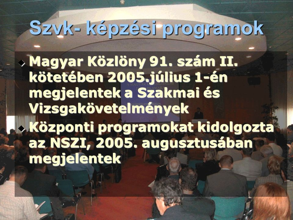Szvk- képzési programok  Magyar Közlöny 91. szám II. kötetében 2005.július 1-én megjelentek a Szakmai és Vizsgakövetelmények  Központi programokat k