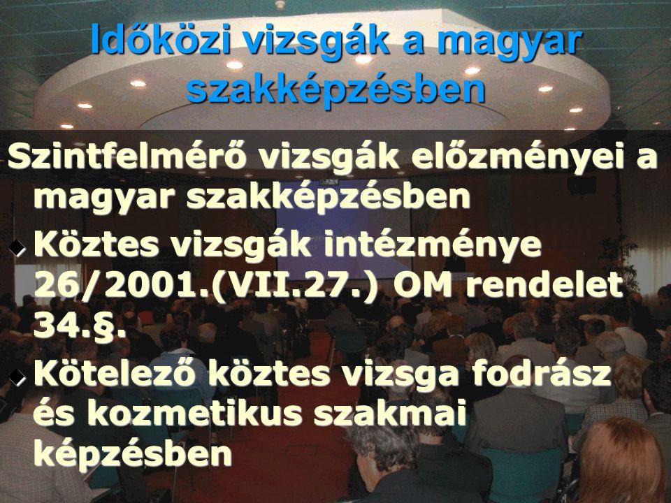 Időközi vizsgák a magyar szakképzésben Szintfelmérő vizsgák előzményei a magyar szakképzésben  Köztes vizsgák intézménye 26/2001.(VII.27.) OM rendelet 34.§.