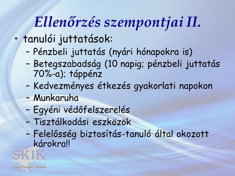 Ellenőrzés szempontjai II. tanulói juttatások: –Pénzbeli juttatás (nyári hónapokra is) –Betegszabadság (10 napig; pénzbeli juttatás 70%-a); táppénz –K