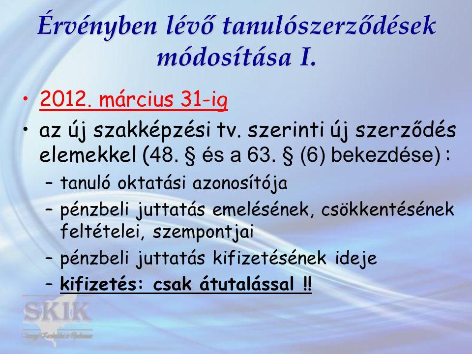 Érvényben lévő tanulószerződések módosítása I. 2012. március 31-ig az új szakképzési tv. szerinti új szerződés elemekkel ( 48. § és a 63. § (6) bekezd