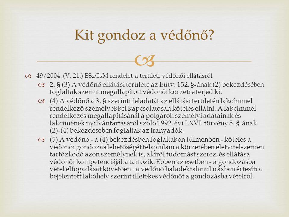  Kit gondoz a védőnő?  49/2004. (V. 21.) ESzCsM rendelet a területi védőnői ellátásról  2. § (3) A védőnő ellátási területe az Eütv. 152. §-ának (2