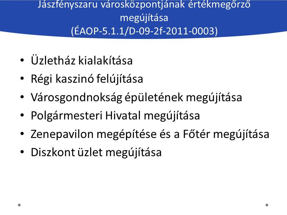 Jászfényszaru városközpontjának értékmegőrző megújítása (ÉAOP-5.1.1/D-09-2f-2011-0003) Üzletház kialakítása Régi kaszinó felújítása Városgondnokság ép