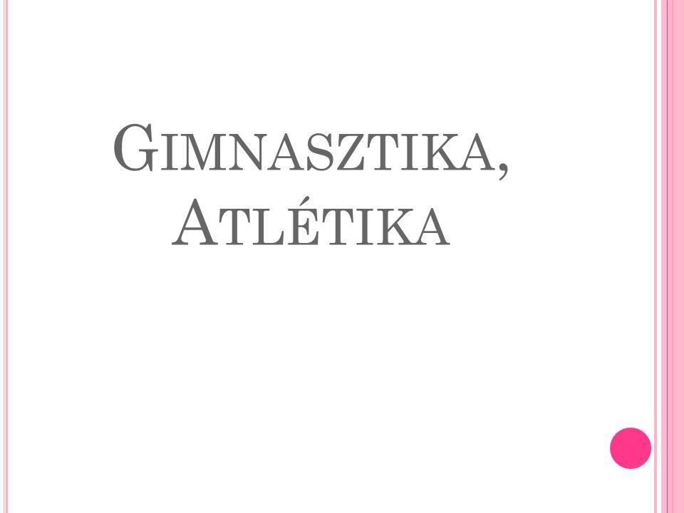 G IMNASZTIKA, A TLÉTIKA