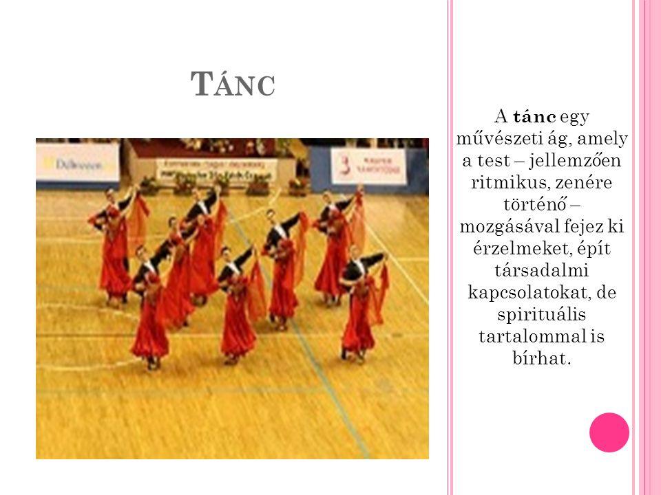 T ÁNC A tánc egy művészeti ág, amely a test – jellemzően ritmikus, zenére történő – mozgásával fejez ki érzelmeket, épít társadalmi kapcsolatokat, de spirituális tartalommal is bírhat.