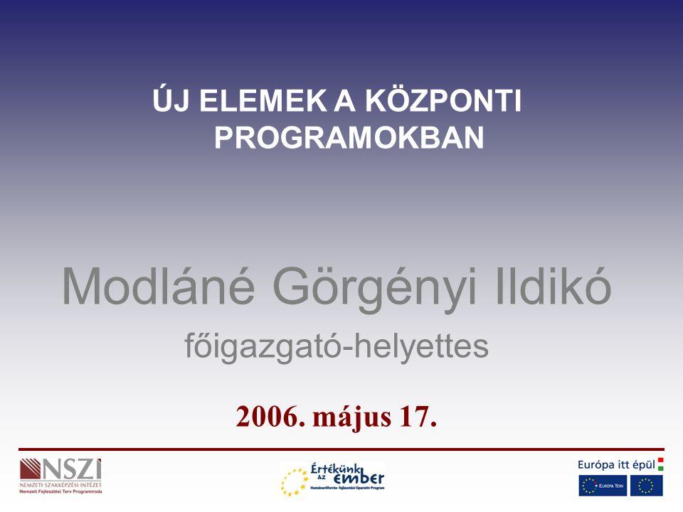 ÚJ ELEMEK A KÖZPONTI PROGRAMOKBAN Modláné Görgényi Ildikó főigazgató-helyettes 2006. május 17.