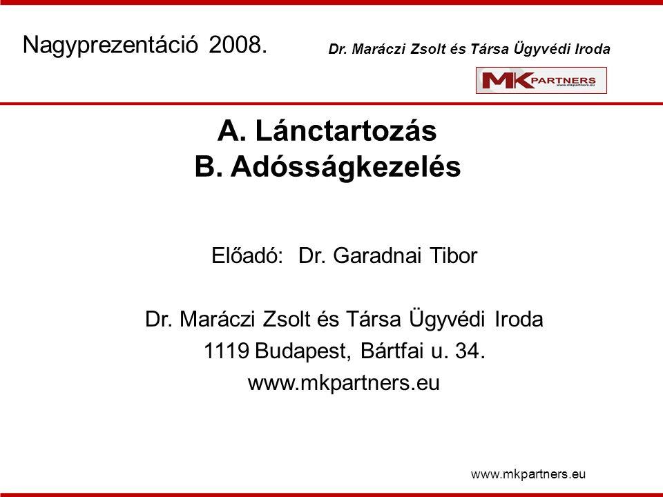 A. Lánctartozás B. Adósságkezelés Előadó: Dr. Garadnai Tibor Dr.