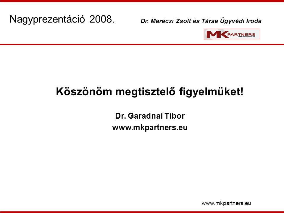 Köszönöm megtisztelő figyelmüket. Dr. Garadnai Tibor www.mkpartners.eu Nagyprezentáció 2008.