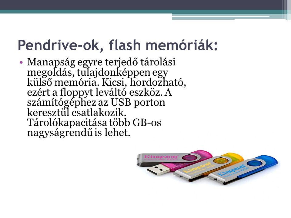 Pendrive-ok, flash memóriák: Manapság egyre terjedő tárolási megoldás, tulajdonképpen egy külső memória.