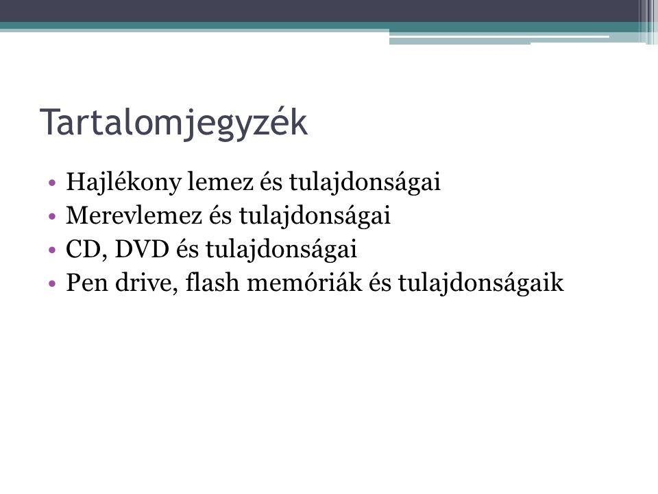 Tartalomjegyzék Hajlékony lemez és tulajdonságai Merevlemez és tulajdonságai CD, DVD és tulajdonságai Pen drive, flash memóriák és tulajdonságaik