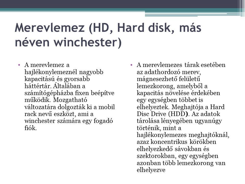 Merevlemez (HD, Hard disk, más néven winchester) A merevlemez a hajlékonylemeznél nagyobb kapacitású és gyorsabb háttértár.