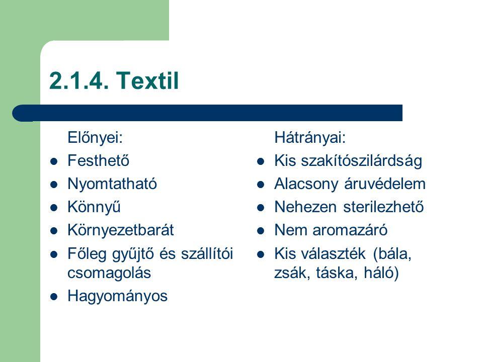 2.1.4. Textil Előnyei: Festhető Nyomtatható Könnyű Környezetbarát Főleg gyűjtő és szállítói csomagolás Hagyományos Hátrányai: Kis szakítószilárdság Al