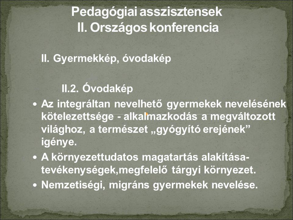 II. Gyermekkép, óvodakép II.2. Óvodakép Az integráltan nevelhető gyermekek nevelésének kötelezettsége - alkalmazkodás a megváltozott világhoz, a termé