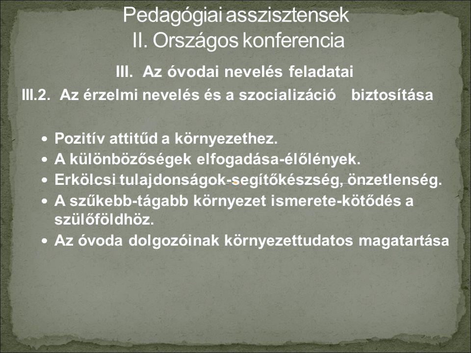 III. Az óvodai nevelés feladatai III.2. Az érzelmi nevelés és a szocializáció biztosítása Pozitív attitűd a környezethez. A különbözőségek elfogadása-