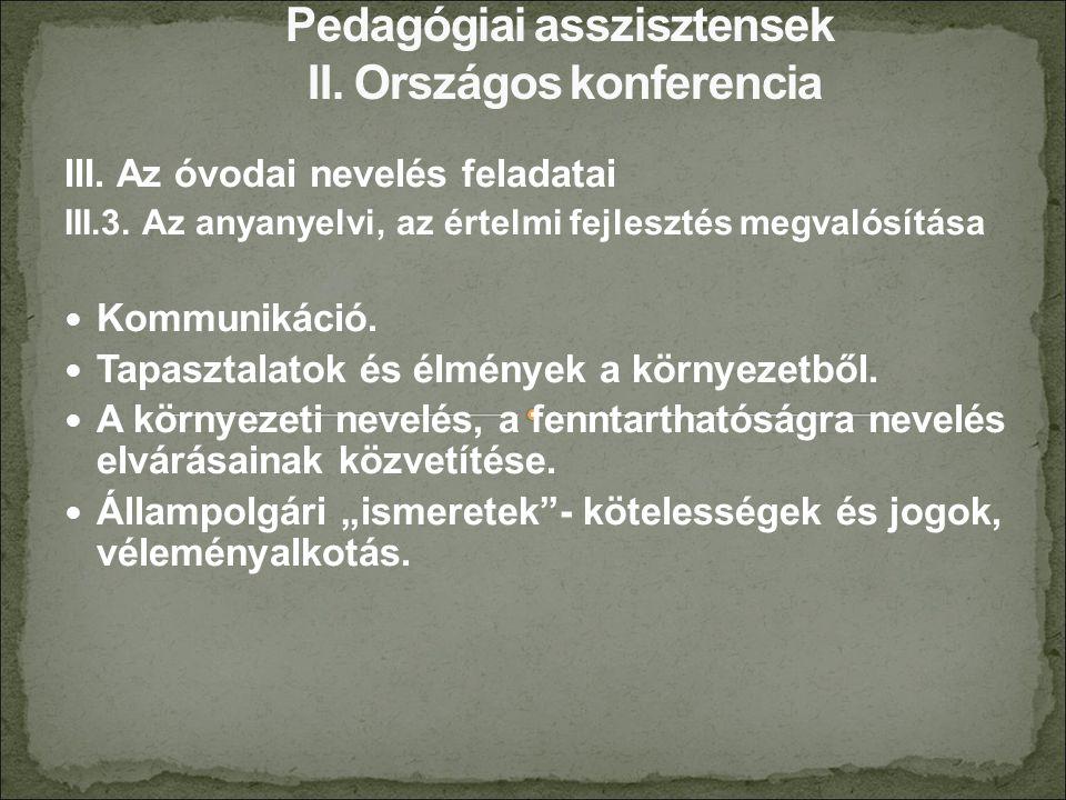III. Az óvodai nevelés feladatai III.3. Az anyanyelvi, az értelmi fejlesztés megvalósítása Kommunikáció. Tapasztalatok és élmények a környezetből. A k