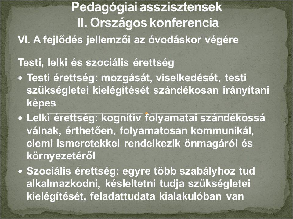 VI. A fejlődés jellemzői az óvodáskor végére Testi, lelki és szociális érettség Testi érettség: mozgását, viselkedését, testi szükségletei kielégítésé
