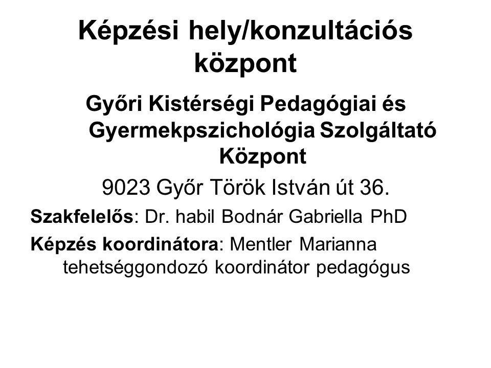 Képzési hely/konzultációs központ Győri Kistérségi Pedagógiai és Gyermekpszichológia Szolgáltató Központ 9023 Győr Török István út 36.