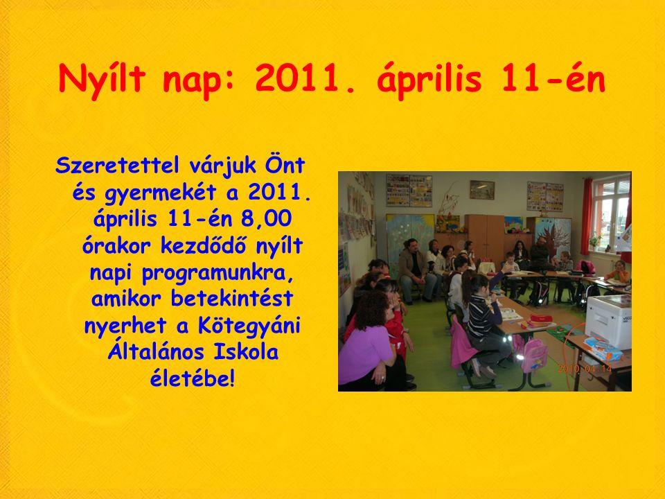 Nyílt nap: 2011. április 11-én Szeretettel várjuk Önt és gyermekét a 2011. április 11-én 8,00 órakor kezdődő nyílt napi programunkra, amikor betekinté