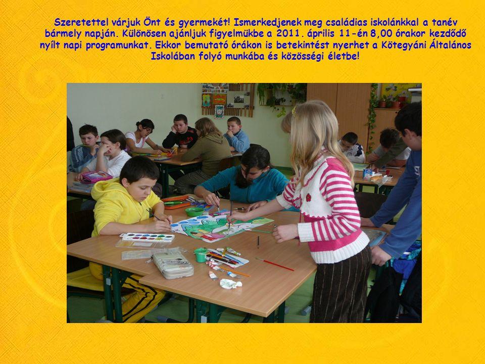 Szeretettel várjuk Önt és gyermekét! Ismerkedjenek meg családias iskolánkkal a tanév bármely napján. Különösen ajánljuk figyelmükbe a 2011. április 11