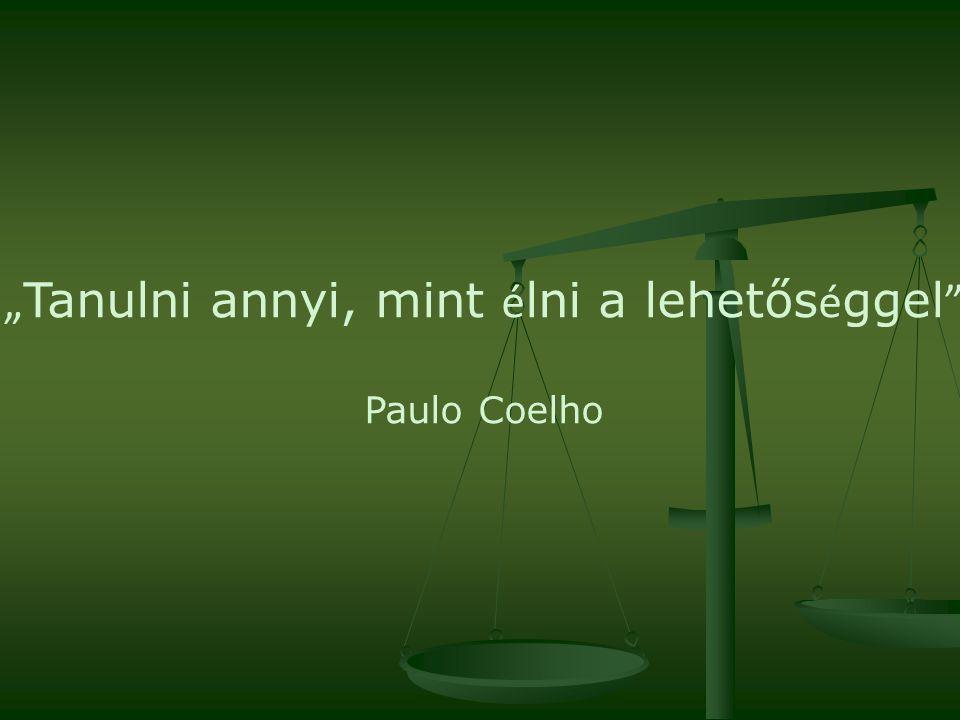 """ Tanulni annyi, mint é lni a lehetős é ggel Paulo Coelho"