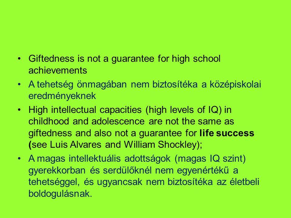 Giftedness is not a guarantee for high school achievements A tehetség önmagában nem biztosítéka a középiskolai eredményeknek High intellectual capacit