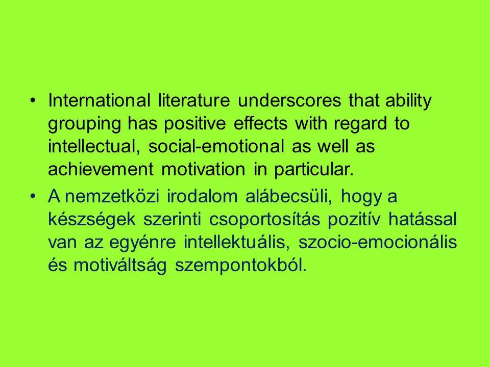 International literature underscores that ability grouping has positive effects with regard to intellectual, social-emotional as well as achievement motivation in particular.