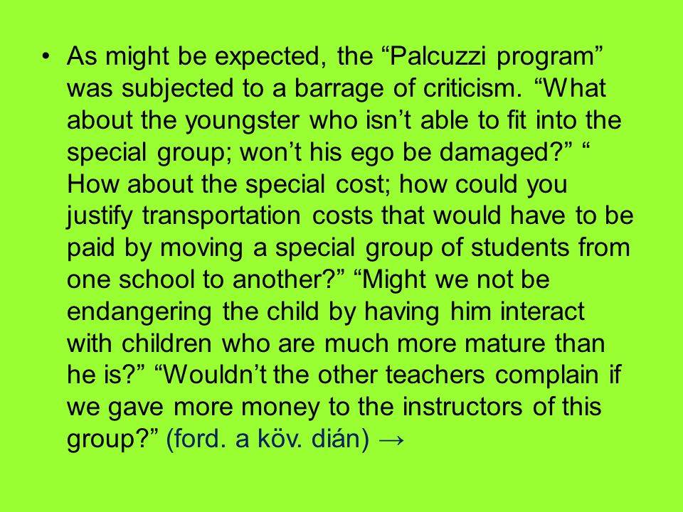 "As might be expected, the ""Palcuzzi program"" was subjected to a barrage of criticism. ""What about the youngster who isn't able to fit into the special"