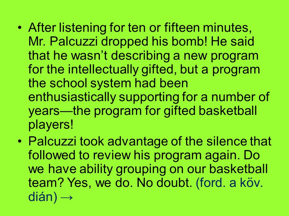 After listening for ten or fifteen minutes, Mr. Palcuzzi dropped his bomb! He said that he wasn't describing a new program for the intellectually gift
